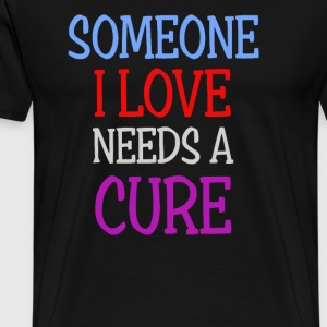 Someone I love needs a cure - Men's Premium T-Shirt