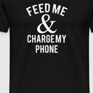 Feed Me Charge My Phone - Men's Premium T-Shirt
