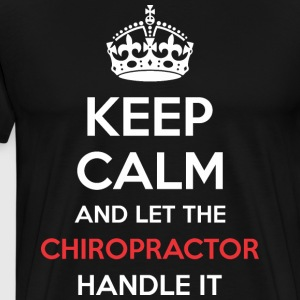 Keep Calm And Let Chiropractor Handle It - Men's Premium T-Shirt