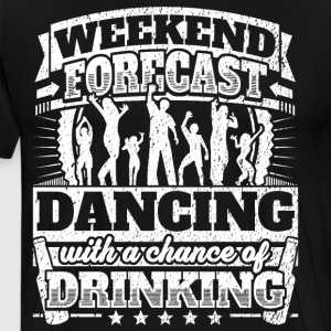 Weekend Forecast Dancing Drinking Tee - Men's Premium T-Shirt
