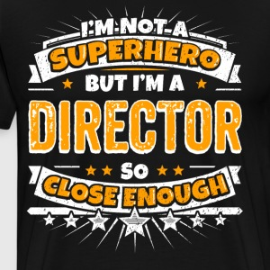 Not A Superhero But A Director. Close Enough. - Men's Premium T-Shirt