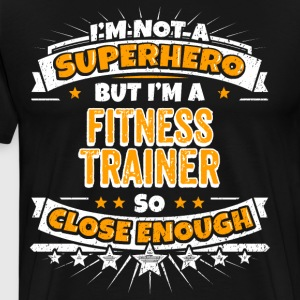 Not A Superhero But A Fitness Trainer - Men's Premium T-Shirt