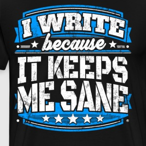I Write Because It Keeps Me Sane Writing T-shirt - Men's Premium T-Shirt