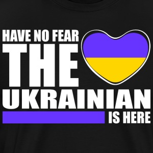 Have No Fear The Ukrainian Is Here - Men's Premium T-Shirt