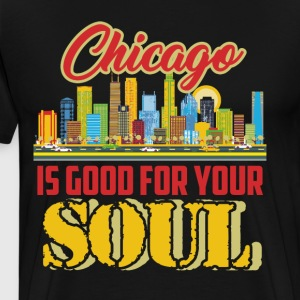 Chicago Shirt - Chicago Is Good For Your Soul Tee - Men's Premium T-Shirt