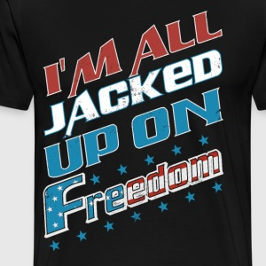 I'm All Jacked Up On Freedom! - Men's Premium T-Shirt