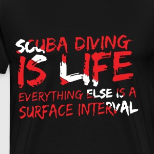 Scuba Diving Is Life Everything Else Is Surface In - Men's Premium T-Shirt