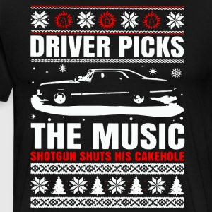 Driver picks the music shotgun shuts hit cakehole - Men's Premium T-Shirt