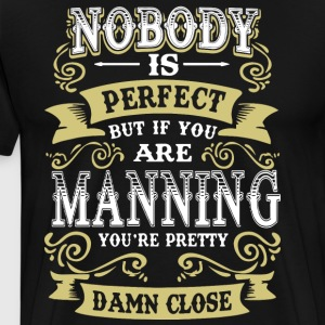 Nobody is perfect but if you are manning you're pr - Men's Premium T-Shirt
