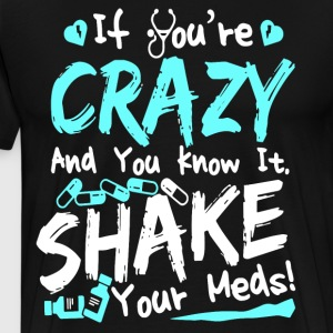 if you re crazy and you know it shake your meds - Men's Premium T-Shirt