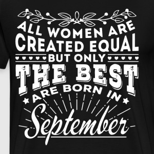 All women are created equal but only the best are - Men's Premium T-Shirt