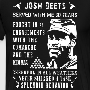 Josh deets served with me 30 years fought in 21 en - Men's Premium T-Shirt