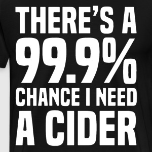 there s a 99 percent chance i need a cider - Men's Premium T-Shirt