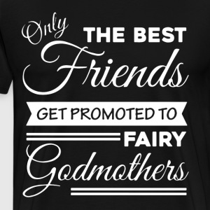 only the best friends get promoted to fairy godmot - Men's Premium T-Shirt