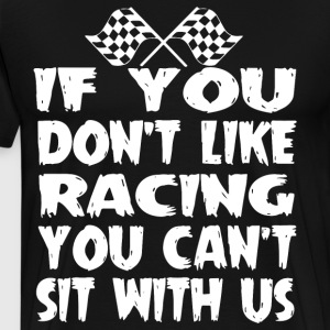 If you don t like racing you can t sit with us - Men's Premium T-Shirt