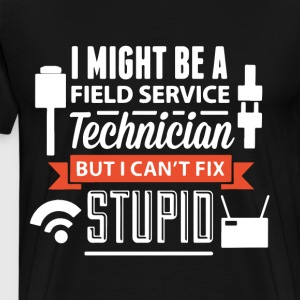 I might be a field service technician but i can t - Men's Premium T-Shirt