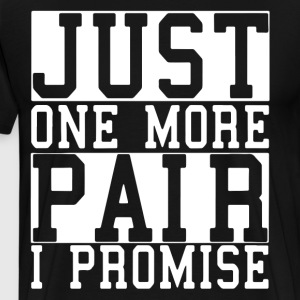 just one more pair i promise t-shirts - Men's Premium T-Shirt