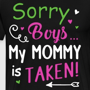 sorry boys my mommy is taken t-shirts - Men's Premium T-Shirt