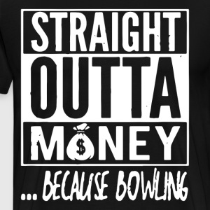 straight outta money because bowling t-shirts - Men's Premium T-Shirt