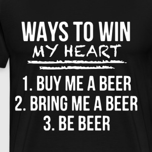 ways to win my heart buy me a beer bring me a beer - Men's Premium T-Shirt