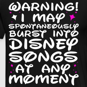 warning i may spontaneously burst into disney song - Men's Premium T-Shirt