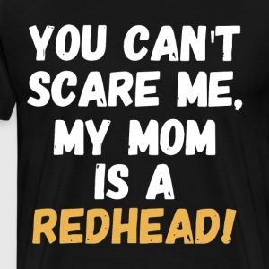 you can't scare me my mom is a redhead t-shirts - Men's Premium T-Shirt