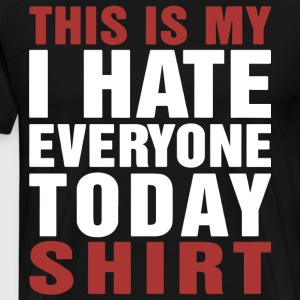 This is my i hate everyone today shirt - Men's Premium T-Shirt