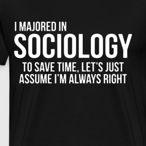 i majored in sociology to save time let s just ass - Men's Premium T-Shirt