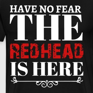 Have no fear the redhead is here - Men's Premium T-Shirt