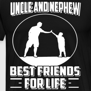 UNCLE AND NEPHEW BEST FRIENDS FOR LIFE - Men's Premium T-Shirt