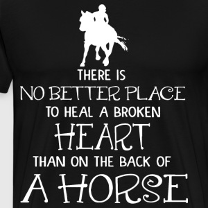 ther is no better place to heal a broken heart tha - Men's Premium T-Shirt