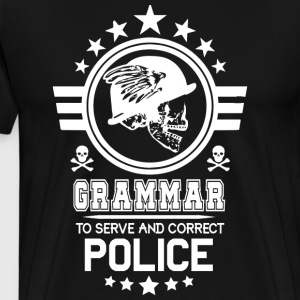 Grammar Police To Serve And Correct T Shirt - Men's Premium T-Shirt