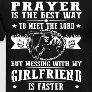 prayer is the best way to meet the lord but messin - Men's Premium T-Shirt