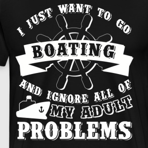 I Just Want To Go Boating T Shirt - Men's Premium T-Shirt