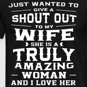 Just wanted to give a shout out to my wife she is - Men's Premium T-Shirt