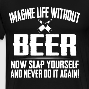 Imagine life without now slap yourself and ne - Men's Premium T-Shirt
