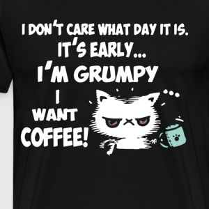 i don t care what day it is it s early i m grumpy - Men's Premium T-Shirt