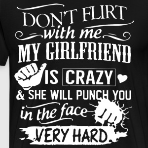 Don t flirt with me my girlfriend is crazy and she - Men's Premium T-Shirt