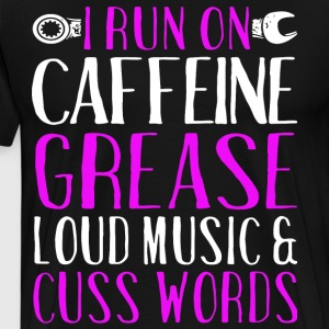 i run on caffeine grease loud music and cuss words - Men's Premium T-Shirt