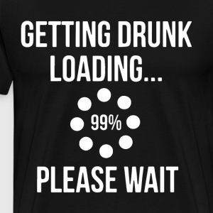 getting drunk loading 99 please wait t-shirts - Men's Premium T-Shirt