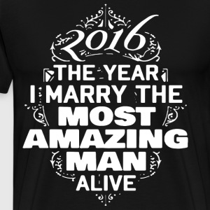 2016 the year i marry the most amazing man alive - Men's Premium T-Shirt