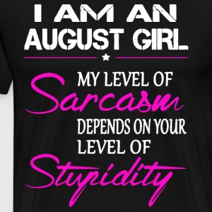 i am an august girl my level of sarcasm depends on - Men's Premium T-Shirt