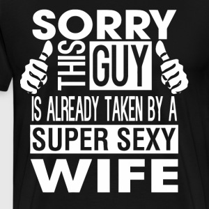 Guy is already taken by a super sexy wife - Men's Premium T-Shirt