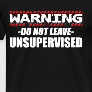 Warning do not leave unsupervised - Men's Premium T-Shirt