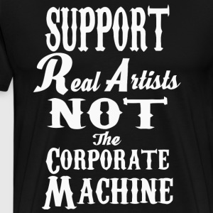 Support real artists not the corporate machine - Men's Premium T-Shirt