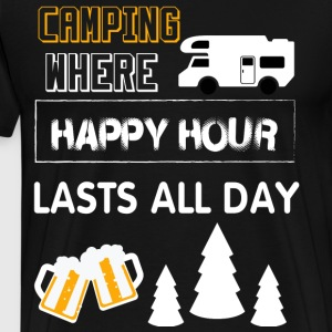 Camping Where Happy Hour Lasts All Day T Shirt - Men's Premium T-Shirt