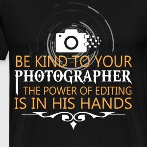 Be Kind To Your Photographer T Shirt - Men's Premium T-Shirt
