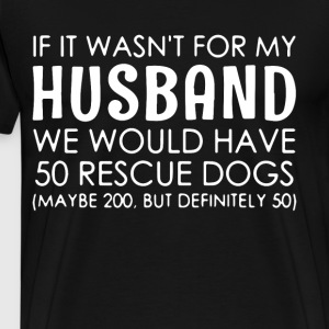 if it wasn t for my husband we would have 50 rescu - Men's Premium T-Shirt