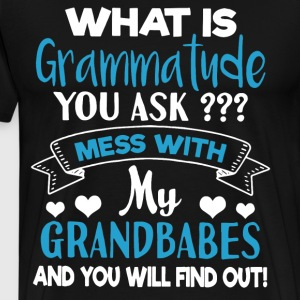 What is grammatude you ask mess with my grandbabes - Men's Premium T-Shirt