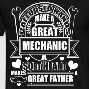 Calloused Hands Make A Great Mechanic T Shirt - Men's Premium T-Shirt